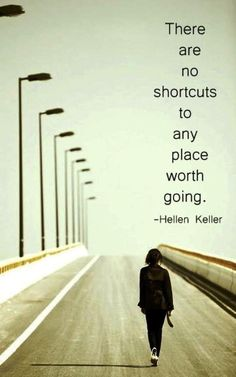 There are no shortcuts to a place worth going. Great Quotes, Quotes To Live By, Me Quotes, Motivational Quotes, Inspirational Quotes, Famous Quotes, Helen Keller Quotes, Special Needs Quotes, Quotable Quotes
