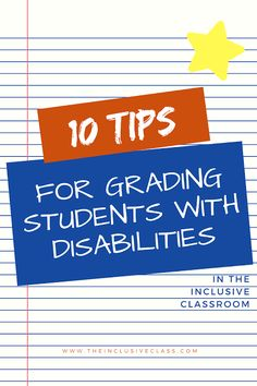 10 Tips for Grading Students with Disabilities in the Inclusive Classroom