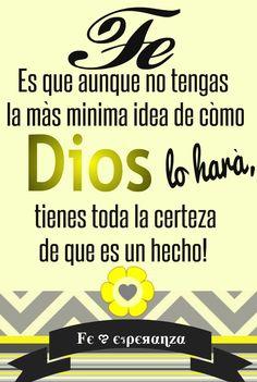 Fe es que aunque no tengas la más mínima idea de cómo Dios lo hará, tienes toda la certeza de que es un hecho!
