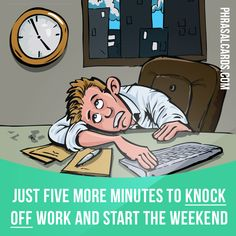 """""""Knock off"""" means """"to stop working"""". Example: Just five more minutes to knock off work and start the weekend. #phrasalverb #phrasalverbs #phrasal #verb #verbs #phrase #phrases #expression #expressions #english #englishlanguage #learnenglish #studyenglish #language #vocabulary #dictionary #grammar #efl #esl #tesl #tefl #toefl #ielts #toeic #englishlearning #vocab #wordoftheday #phraseoftheday"""
