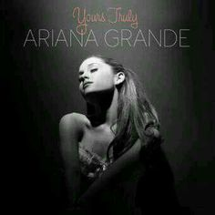 Yours Truly  -Ariana Grande <3 Is it bad that I already listened to this album and love it!? i have already bought them! ahhh ♬ ♬ ♬