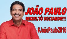 Blog do Eduardo Nino : JOÃO PAULO RECIFE,TÔ VOLTANDO!!! #JoãoPaulo2016...