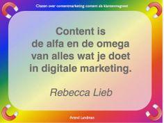 Citaten contentmarketing quotes klantenmagneet. Content is de alfa en de omega van alles wat je doet in digitale marketing. Rebecca Lieb.