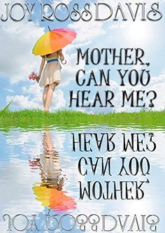 Mother, Can You Hear Me? by Joy Ross Davis, http://www.amazon.com/dp/B00OBYKY1G/ref=cm_sw_r_pi_dp_bkHivb08X9SGJ