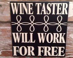 Wine Taster Will Work For Free Wine Sign Wood Sign. This is one of many saying available for my custom made signs! This sign measures Wein Parties, Wine Jokes, Wine Funnies, Funny Wine Quotes, Sarcastic Quotes, Just Wine, Wine Signs, Wine Down, Tequila