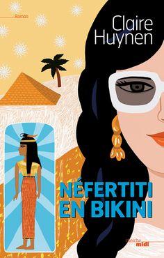 Nefertiti en bikini **** Une très bonne surprise : un livre (court)  qui critique les voyages en groupe et le tourisme de masse ...mais pas que aussi une très belle hsitoire entre une mère et sa fille adulte qui se trouvent lors de cette croisière sur le Nil. Lu juin 2015
