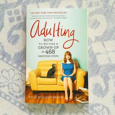 Adulting : How to Become a Grown-up in 468 Easy(ish) Steps - Kelly Williams Brown Book Club Books, Book Lists, Good Books, Books To Read, Book Clubs, Reese Witherspoon Instagram, Reese Witherspoon Book Club, Luckiest Girl Alive, Sunshine Books