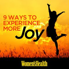 9 Ways to Experience More Joy in Life: http://www.womenshealthmag.com/life/how-to-be-happy-in-life?cm_mmc=Pinterest-_-womenshealth-_-content-life-_-exeriencemorejoy