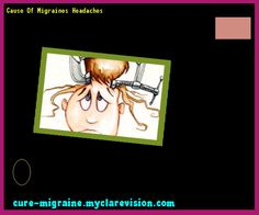 Cause Of Migraines Headaches 172057 - Cure Migraine