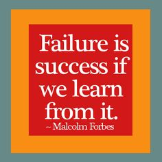 Failure is success if we learn from it. - Malcolm Forbes
