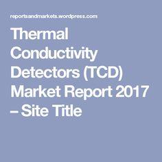 Thermal Conductivity Detectors (TCD) Market Report 2017 – Site Title