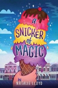 A Snicker of Magic By Natalie Lloyd - enchanting use of vocabulary, inspiring messages throughout - TN author- great read! -sp