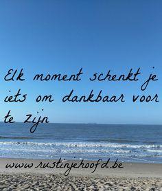 Elk moment schenkt je iets om dankbaar voor te zijn. www.rustinjehoofd.be