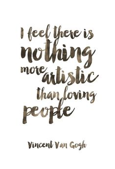 I Feel There Is Nothing More Artistic Than Loving People Print / Van Gogh Quote / Van Gogh Print / Watercolor Print / Handwritten Print Great Quotes, Quotes To Live By, Me Quotes, Motivational Quotes, Inspirational Quotes, Love People Quotes, Wisdom Quotes, Beauty Quotes, Famous Quotes