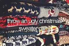 throw an ugly christmas sweater party.
