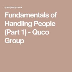 Fundamentals of Handling People (Part 1) - Quco Group