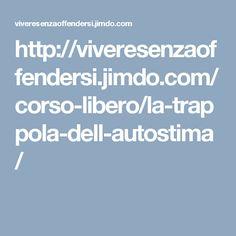 http://viveresenzaoffendersi.jimdo.com/corso-libero/la-trappola-dell-autostima/