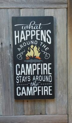 Rustic What Happens Around The Campfire Stays by TheOldRustyCoop