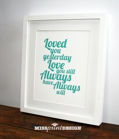 Loved You Yesterday - Wall Art Print, House Warming, Engagement, Anniversary Gift 8x10