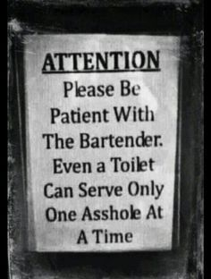 Funny pictures about Please be patient with the bartender. Oh, and cool pics about Please be patient with the bartender. Also, Please be patient with the bartender. Sign Quotes, Me Quotes, Funny Quotes, Funny Memes, Memes Humor, That's Hilarious, Humor Quotes, Jacques A Dit, Twisted Humor