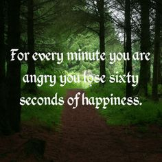 For every minute you are angry you lose sixty seconds of hap...