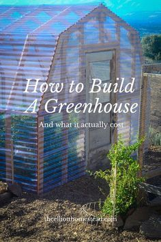 Here's a step-by-step guide on how to build a greenhouse ... it even includes a cost breakdown for what it costs from start to finish.
