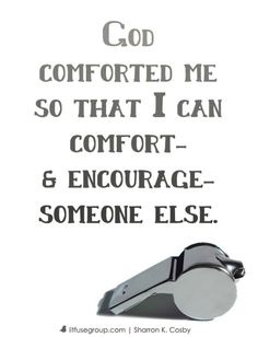 """""""God comforted me so that I can comfort and encourage someone else."""" - Sharron Cosby 