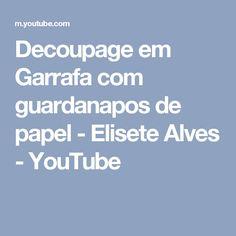 Decoupage em Garrafa com guardanapos de papel - Elisete Alves - YouTube