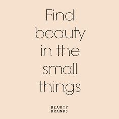 Find beauty in the small things #beautybrands #beauty #quote