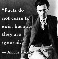 """Facts do not cease to exist because they are ignored."" ~ Aldous Huxley  #INTJ #introvert"