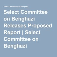 Select Committee on Benghazi Releases Proposed Report | Select Committee on Benghazi