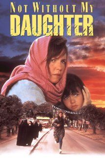 *NOT WITHOUT MY DAUGHTER, (1991) Poster:  An American woman, trapped in Islamic Iran by her brutish husband, must find a way to escape with her daughter as well.   Starring: Field, Alfred Molina, Sheilan Rosenthal