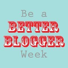 Be A Better Blogger Week (A week of helpful posts for bloggers from the Girl Loves Glam blog!)