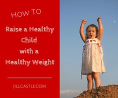 How do you raise a child with a healthy weight? Get my Healthy Child Healthy Weight Checklist and find out how!