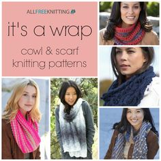 It's a Wrap: 275 Cowl & Scarf Knitting Patterns | Because scarves and cowls are some of the most popular knitting patterns on AllFreeKnitting, we've rounded up all of our favorite cowl and scarf collections for your accessorizing pleasure.