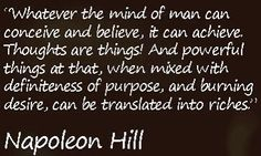 Whatever the mind of man can conceive & believe...