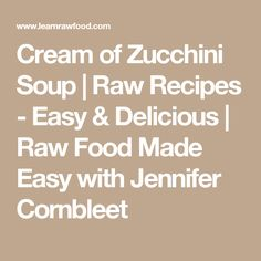 Cream of Zucchini Soup | Raw Recipes - Easy & Delicious | Raw Food Made Easy with Jennifer Cornbleet