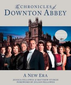 The Chronicles of Downton Abbey - A New Era by Jessica Fellowes and Matthew Sturgis - need to get this too