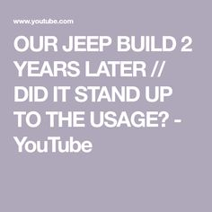 OUR JEEP BUILD 2 YEARS LATER // DID IT STAND UP TO THE USAGE? - YouTube Adventure Trailers, Adventure Gear, Jeep Rubicon, Jeep Wrangler, Rugged Ridge, Stand Up, Road Trip, Told You So, Youtube