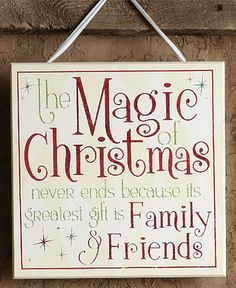 The magic of Christmas never ends because its greatest gift is family and friends. (14x14 Plaque) $10.95