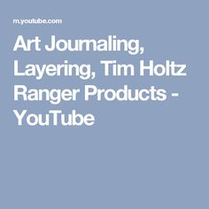 Art Journaling, Layering, Tim Holtz Ranger Products - YouTube