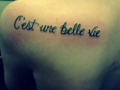"""c'est une belle vie""  ""It""s a beautiful life"" in french tattoo  i love the idea of a french tattoo. french is such a beautiful language."