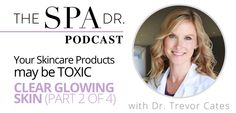 Your Skincare Products May be Toxic � Clear Glowing Skin (part 2 of 4)