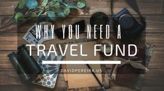 Why You Should Have a #Travel Fund | David Pereira