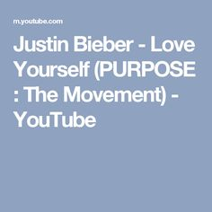Justin Bieber - Love Yourself  (PURPOSE : The Movement) - YouTube