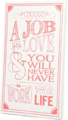 White and Coral Job You Love Art Panel…this is my life…in  a nutshell!!
