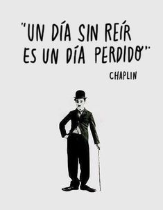 Un día sin #reir es un día perdido - Charles Chaplin  A day without a #laugh is a lost day - Charles Chaplin  #quotes #citas #inspiration #inspiracion
