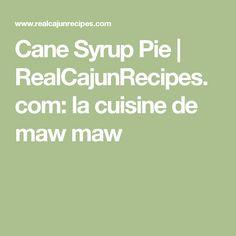 Cane Syrup Pie | RealCajunRecipes.com: la cuisine de maw maw