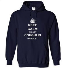 Keep Calm and let Coughlin handle it - #tee itse #tshirt design. PURCHASE NOW => https://www.sunfrog.com/Names/Keep-Calm-and-let-Coughlin-handle-it-NavyBlue-13671747-Hoodie.html?68278