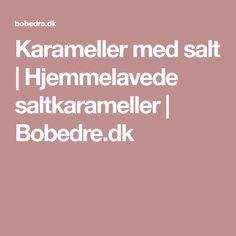Karameller med salt   Hjemmelavede saltkarameller   Bobedre.dk